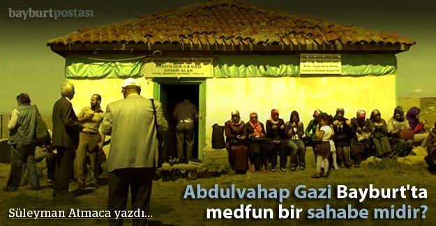 Abdulvahap Gazi Bayburt'ta medfun bir sahabe midir?