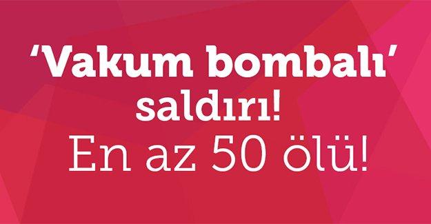 'Vakum bombalı' saldırı! En az 50 ölü!