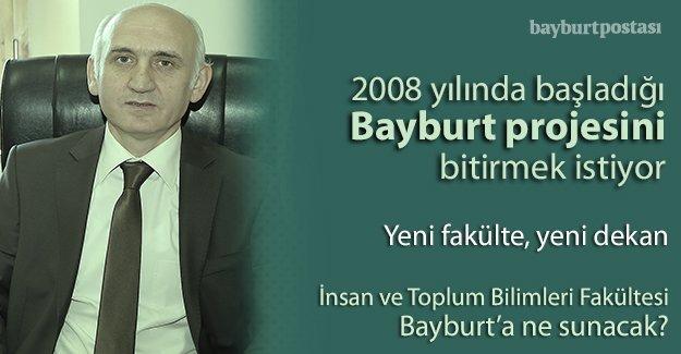 Dekan Çiğdem, Bayburt projesini bitirmek istiyor