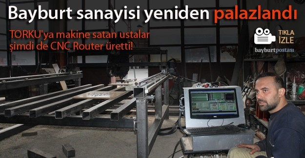 Bayburt sanayisinde 'CNC Roter' üretildi