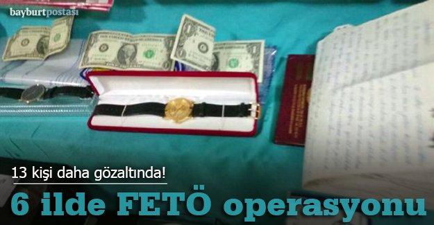 6 ilde FETÖ operasyonu: 13 kişi gözaltında