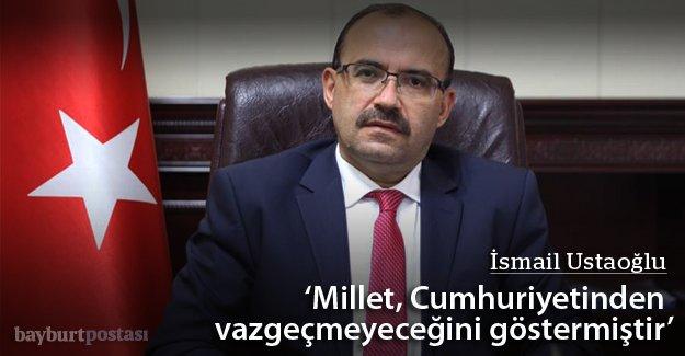 """Ustaoğlu: """"Millet Cumhuriyetinden vazgeçmeyeceğini göstermiştir"""""""
