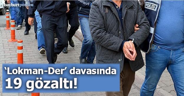 'Lokman-Der' davasında 19 gözaltı!
