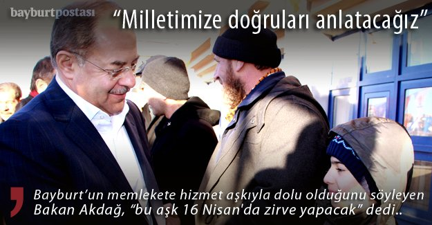"""Akdağ: """"Memlekete hizmet aşkı 16 Nisan'da zirve yapacak"""""""