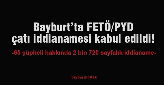 Bayburt'ta FETÖ/PDY çatı iddianamesi kabul edildi