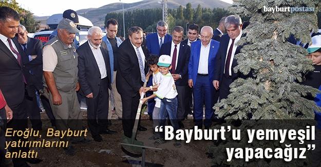 Eroğlu, Bayburt yatırımlarını anlattı