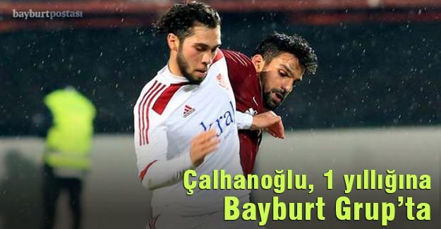 Muhammed Çalhanoğlu Bayburt Grup'ta