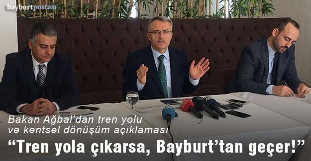 """Bakan Ağbal: """"Tren yola çıkarsa Bayburt'tan geçer!"""""""