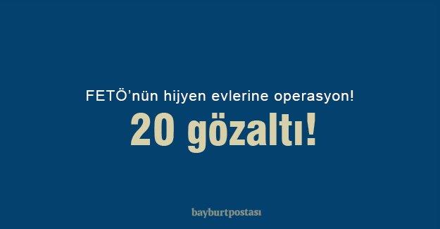 Bayburt'ta FETÖ'nün hijyen evlerine operasyon: 20 gözaltı