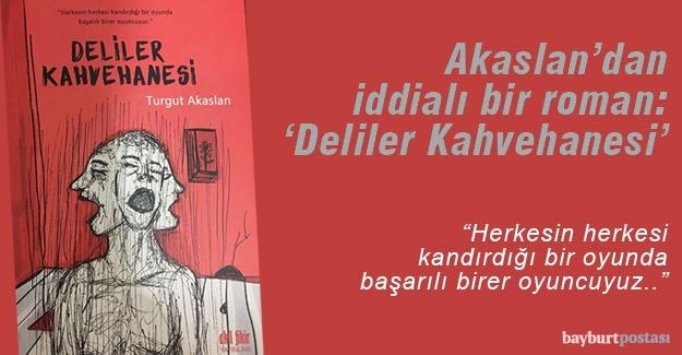 """Akaslan'dan iddialı bir roman: """"Deliler Kahvehanesi"""""""