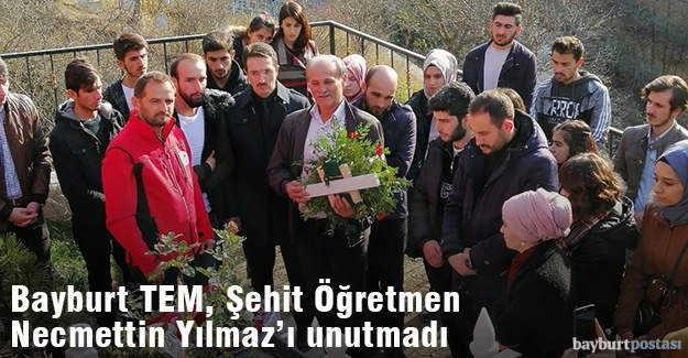 Bayburt TEM, Şehit Öğretmen Yılmaz'ı unutmadı