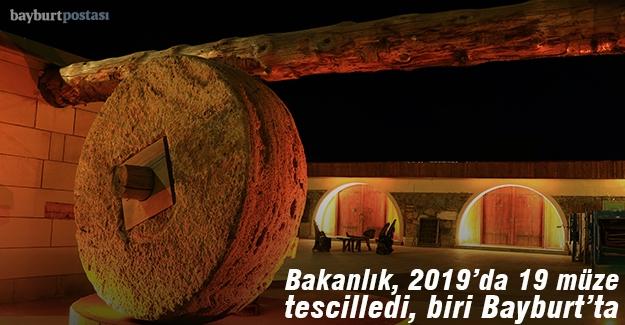 2019'da 19 müze tescillendi, biri Bayburt'tan