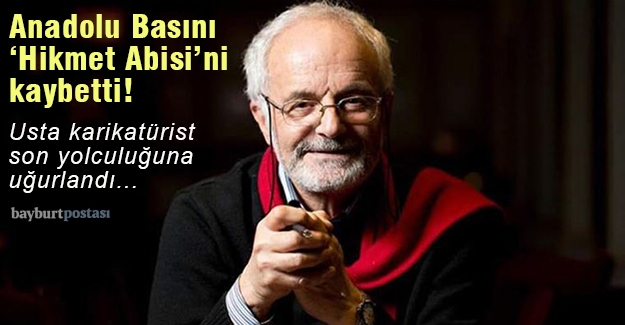 Anadolu Basını, 'Hikmet Abisi'ni kaybetti!