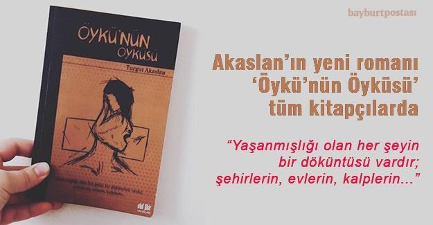 Turgut Akaslan'ın 'Öykü'nün Öyküsü' adlı romanı okuyucuyla buluştu