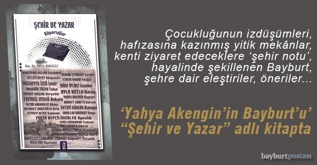 """'Yahya Akengin'in Bayburt'u' """"Şehir ve Yazar"""" adlı kitapta"""