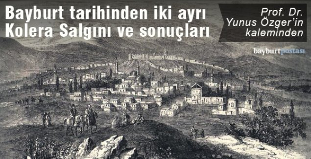 OSMANLI DÖNEMİ BAYBURT'TA KOLERA SALGINI VE SONUÇLARI