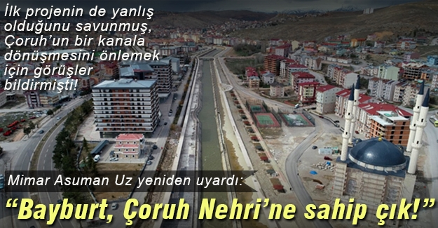 BAYBURT, ÇORUH NEHRİNE SAHİP ÇIK!