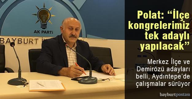 """Polat: """"İlçe kongrelerimiz tek adaylı olacak"""""""