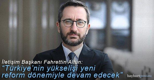 """İletişim Başkanı Altun: """"Türkiye'nin yükselişi yeni reform dönemiyle devam edecek"""""""