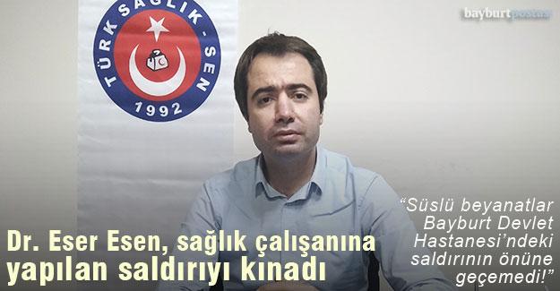 Dr. Eser Esen, sağlık çalışanına yapılan saldırıyı kınadı