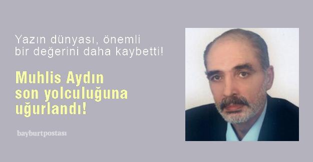 Yazar Muhlis Aydın, son yolculuğuna uğurlandı