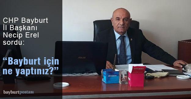"""CHP İl Başkanı Erel sordu: """"Bayburt için ne yaptınız?"""""""