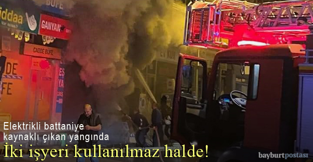Bayburt'ta yangın: 2 işyeri kullanılamaz halde!