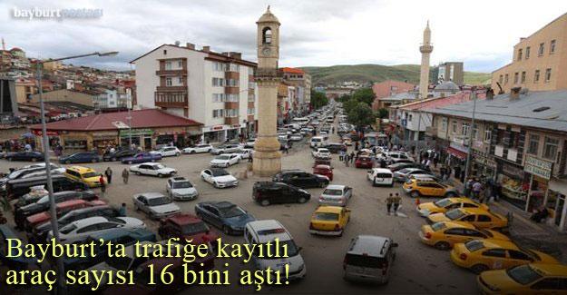 Bayburt'ta trafiğe kayıtlı araç sayısı 16 bini aştı!