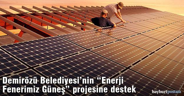"""Demirözü Belediyesi'nin """"Enerji Fenerimiz Güneş"""" projesine destek"""