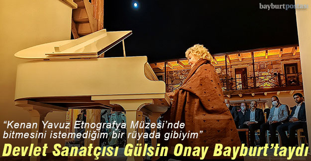Devlet Sanatçısı Gülsin Onay, Bayburt'taydı