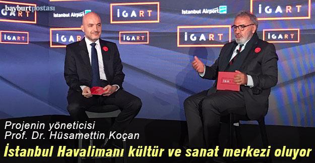 Prof. Koçan, İstanbul Havalimanı'nı sanat merkezine dönüştürecek projeyi yönetecek