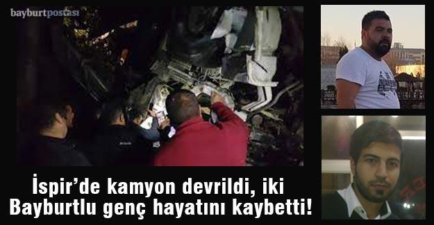 İspir'de kamyon devrildi: İki Bayburtlu genç hayatını kaybetti!