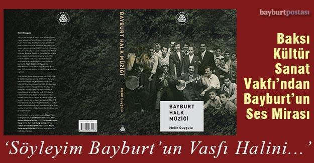 """Baksı Kültür Sanat Vakfı'ndan İki Değerli Eser: """"Bayburt Halk Müziği"""" ve """"İlk Kayıtlarıyla Bayburt Türküleri"""""""