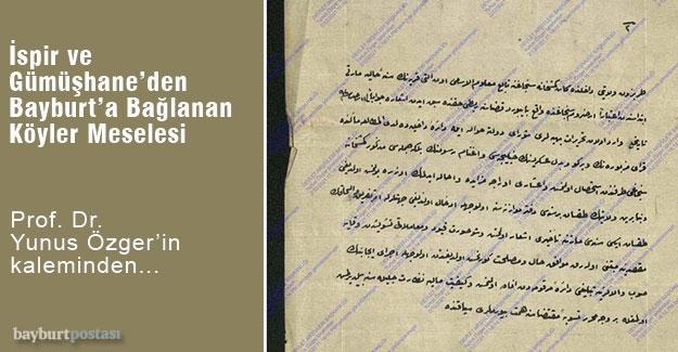 OSMANLIDAN CUMHURİYETE İSPİR VE GÜMÜŞHANE'DEN BAYBURT'A BAĞLANAN KÖYLER MESELESİ