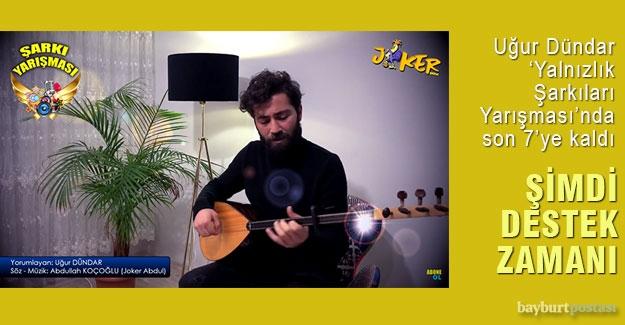 Bayburtlu Uğur Dündar, 'Yalnızlık Şarkıları Yarışması'nda favori