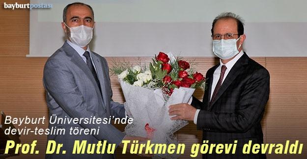 Bayburt Üniversitesi Rektörü Prof. Dr. Mutlu Türkmen, görevi devraldı