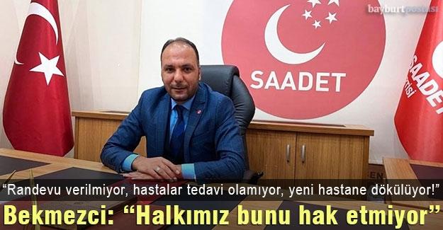 """Saadet Partisi İl Başkanı Bekmezci: """"Randevu verilmiyor, hastalar tedavi olamıyor, yeni hastane dökülüyor!"""""""