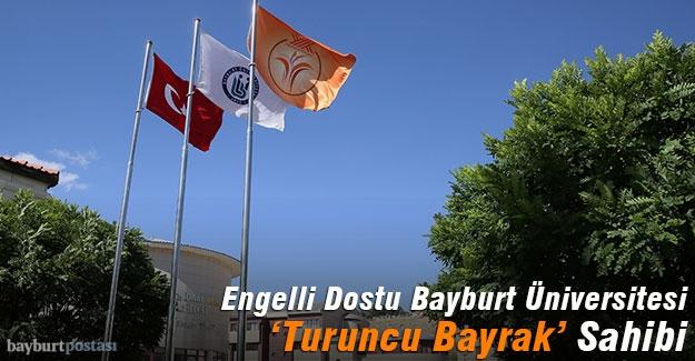 Engelli Dostu Bayburt Üniversitesi 'Turuncu Bayrak' Sahibi