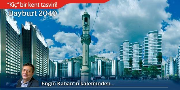 """""""Bayburt 2040"""", 'kiç' bir kent tasviri..."""