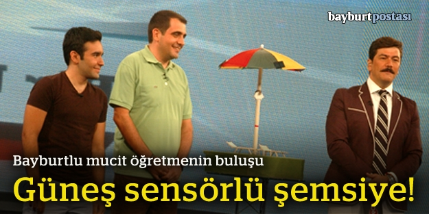 Bayburtlu mucit öğretmenden 'güneş sensörlü şemsiye'