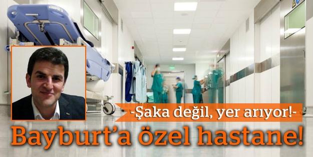 Bayburt'ta 'özel hastane' girişimi