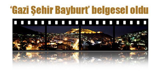 'Gazi Şehir Bayburt' belgesel oldu