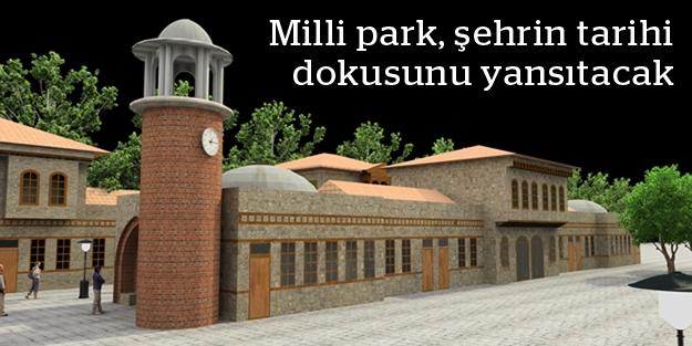 Milli park, şehrin tarihi dokusunu yansıtacak
