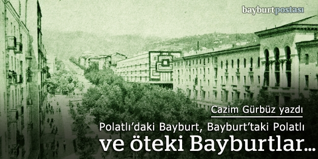 Polatlı'daki Bayburt, Bayburt'taki Polatlı ve öteki Bayburtlar…