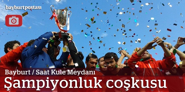 Şampiyonluk Kupası Bayburt'ta (FOTO GALERİ)