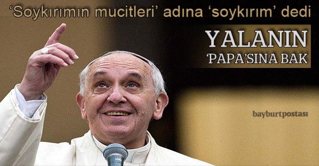 'Soykırım yalanı'nın Papa'sı
