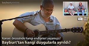 Bülent Ortaçgil, Bayburt#039;tan hangi duygularla ayrıldı?