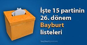 İşte 15 partinin 26. dönem Bayburt listeleri