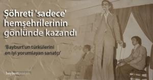 Bayburt türkülerini en iyi yorumlayan sanatçı: Salih Demir