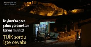 Bayburt'ta gece yalnız yürümekten korkar mısınız?